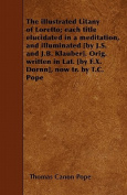 The Illustrated Litany of Loretto; Each Title Elucidated in a Meditation, and Illuminated [By J.S. and J.B. Klauber]. Orig. Written in Lat. [By F.X. D