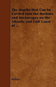 The Depths That Can Be Carried Into the Harbors and Anchorages on the Atlantic and Gulf Coast of ...