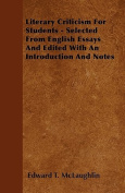 Literary Criticism for Students - Selected from English Essays and Edited with an Introduction and Notes