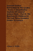 General Science Instruction in the Grades - Part I. a Quantitative Analysis of General Science Texts - Part II. the Reaction of Children of the Last T