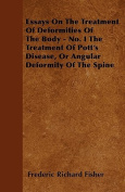 Essays on the Treatment of Deformities of the Body - No. I the Treatment of Pott's Disease, or Angular Deformity of the Spine