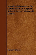 Annalia Dubrensia - Or, Celebration of Captain Robert Dover's Cotswold Games