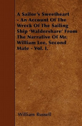 A Sailor's Sweetheart - An Account of the Wreck of the Sailing Ship 'Waldershare' from the Narrative of Mr. William Lee, Second Mate - Vol. I.
