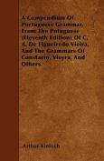 A Compendium of Portuguese Grammar, from the Potuguese (Eleventh Edition) of C. A. de Figueiredo Vieira, and the Grammars of Constacio, Vieyra, and Ot
