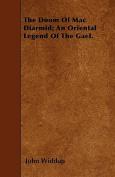 The Doom of Mac Diarmid; An Oriental Legend of the Gael.