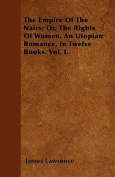 The Empire of the Nairs; Or, the Rights of Women. an Utopian Romance, in Twelve Books. Vol. I.