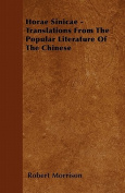 Horae Sinicae - Translations from the Popular Literature of the Chinese