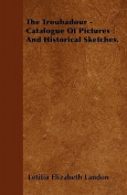 The Troubadour - Catalogue of Pictures and Historical Sketches.