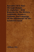 Narrative of a Tour Through Hawaii, or Owhyhee - With Remarks on the History, Traditions, Manners, Customs, and Language of the Inhabitants of the San