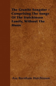 The Granite Songster - Comprising the Songs of the Hutchinson Family, Without the Music