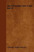 The Cheyenne, Vol. I and Vol. II