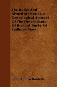 The Burke and Alvord Memorial. a Genealogical Account of the Descendants of Richard Burke of Sudbury, Mass