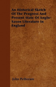 An Historical Sketch of the Progress and Present State of Anglo-Saxon Literature in England