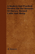 A Modern and Practical Treatise on the Diseases of Horses, Horned Cattle and Sheep
