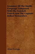 Grammar of the Sindhi Language Compared with the Sanskrit-Prakrit and the Cognate Indian Vernaculars