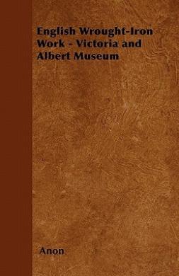 English Wrought-Iron Work - Victoria and Albert Museum