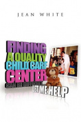 Finding a Quality Child Care Center Can Be Difficult . . . Let Me Help