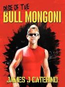 Rise of the Bull Mongoni
