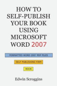 How to Self-Publish Your Book Using Microsoft Word 2007
