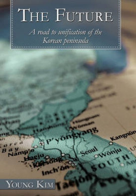 The Future: A Road to Unification of the Korean Peninsula