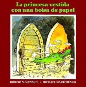 La Princesa Vestida Con Una Bolsa de Papel = The Paper Bag Princess [Spanish]