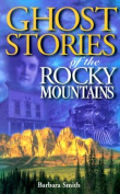 Ghost Stories of the Rocky Mountains Vol 1