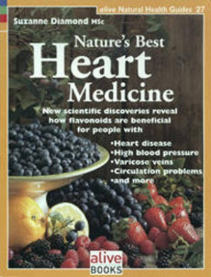 Nature's Best Heart Medicine: New Scientific Discoveries Reveal How Flavonoids Are Beneficial for People with Heart Disease, High Blood Pressure, Va