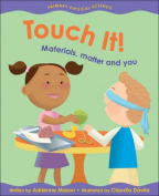 Touch it! Materials, Matter and You