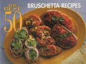 Best 50 Bruschetta Recipes