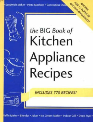 The Big Book of Kitchen Appliance Recipes
