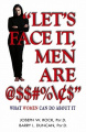 Let's Face it, Men are @$$#%\$""