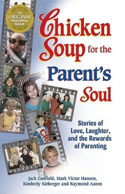 Chicken Soup for the Parents Soul: Stories of Loving, Learning and Parenting: Stories of Loving, Learning and Parenting