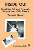 Inside Out: Rebuilding Self and Personality Through Inner Child Therapy