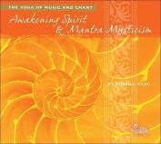 Awakening Spirit & Mantra Mysticism  : The Yoga of Music and Chant [Audio]