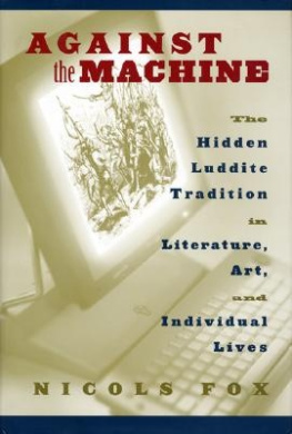 Against the Machine: The Hidden Luddite Tradition in Literature, Art and Individual Lives