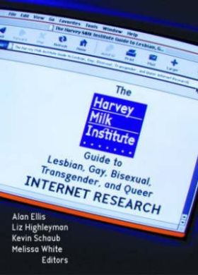 The Harvey Milk Institute Guide to Lesbian, Gay, Bisexual, Transgender, and Queer Internet Research