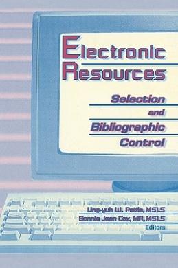 Electronic Resources: Selection & Bibliographic Control: Selection and Bibliographic Control / Ling-Yuh W. Pattie, Bonnie Jean Cox, Editors.