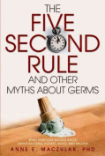 The Five-Second Rule and Other Myths About Germs