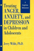 Treating Anger, Anxiety and Depression in Children and Adolescents