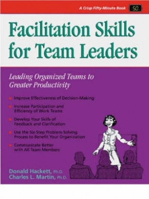 Facilitation Skills for Team Leaders: Leading Organized Teams to Greater Productivity (Fifty-Minute S.)