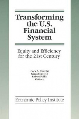 Transforming the U.S. Financial System: An Equitable and Efficient Structure for the 21st Century (Economic Policy Institute S.)