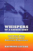 Whispers of a Savage Sort - And Other Plays About the Deaf American Experience