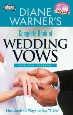 Diane Warner's Complete Book of Wedding Vows: Hundreds of Ways to Say I Do  Revised Edition