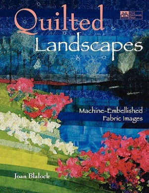 Quilted Landscapes: Machine-Embellished Fabric Images Print on Demand Edition