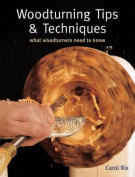Woodturning Tips & Techniques  : What Woodturners Need to Know