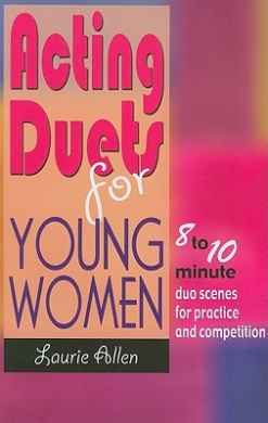 Acting Duets for Young Women: Eight- to Ten-Minute Duo Scenes for Practice & Competition