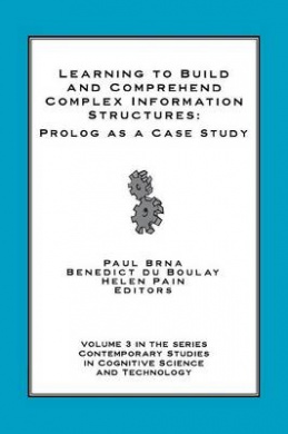 Learning to Build and Comprehend Complex Information Structures: Prolog as a Case Study (Contemporary Studies in Cognitive Science & Technology)