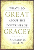 What's So Great about the Doctrines of Grace?