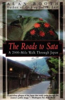 The Roads to Sata: A 2000-Mile Walk Through Japan: A 2000-Mile Walk Through Japan