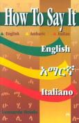 How to Say it in English, Amharic, Italian